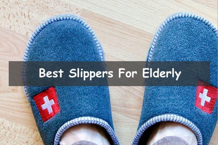 Best Slippers For Seniors