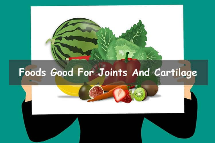 Foods good for joints and cartilage