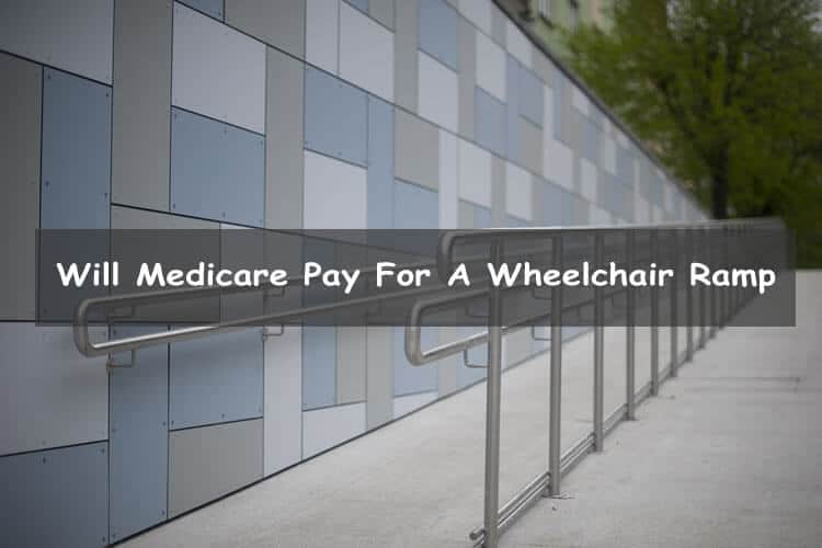 will Medicare pay for a wheelchair ramp