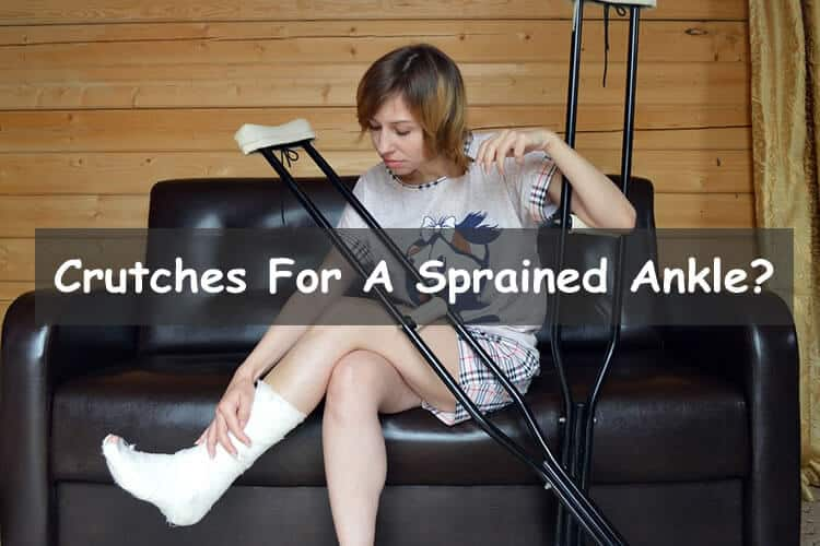 Do you need crutches for a sprained ankle